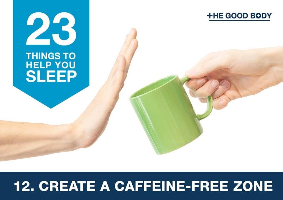 Create a caffeine-free zone to help you sleep