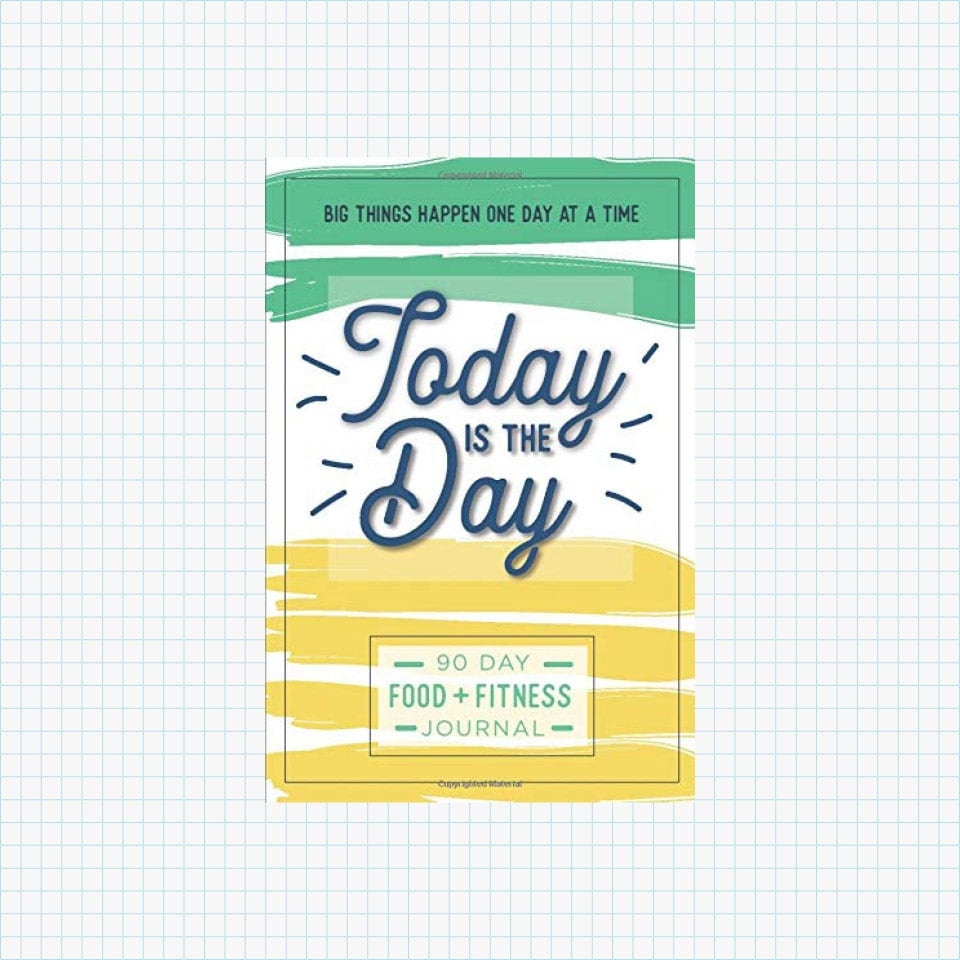 Today is the Day: A 90 Day Food + Fitness Journal